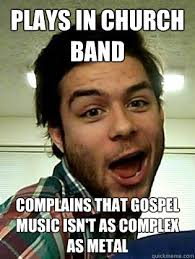 Gospel Memes - plays in church band complains that gospel music isn t as complex