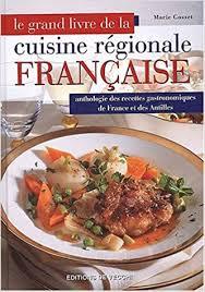 cuisine r馮ionale livre cuisine fran軋ise 100 images cuisine r馮ionale fran軋ise