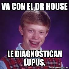 Lupus Meme - dr house lupus meme house best of the funny meme