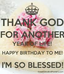 thank god for another year of happy birthday to me i m so
