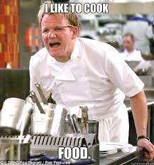 Very Good Meme - i am very good at making memes here s the one with gordon ramsay