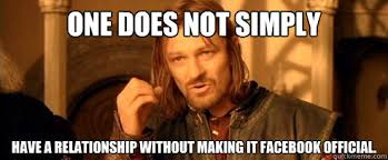 Relationship Memes Facebook - one does not simply have a relationship without making it facebook