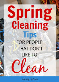 Spring Cleaning Tips Spring Cleaning Tips For People That Don U0027t Like To Clean Keeping