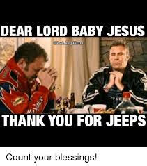Baby Jesus Meme - dear lord baby jesus tsa jeep meme thank you for jeeps count your