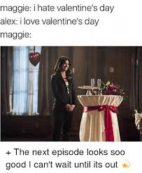 I Hate Valentines Day Meme - maggie i hate valentine s day alex i love valentine s day maggie