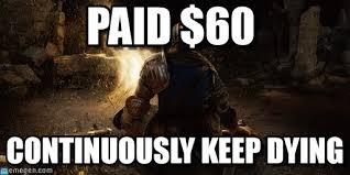 Dark Souls Memes - dark souls meme paid 60 on memegen