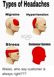Customer Service Meme - types of headaches migraine hypertension stresss customer service
