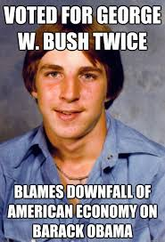 Funny Barack Obama Memes - voted for george w bush twice blames downfall of american economy