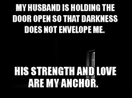 Love My Husband Meme - my husband is holding the door open so that darkness does not