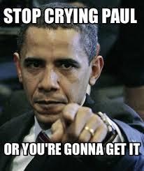 Paul Meme - meme maker stop crying paul or youre gonna get it