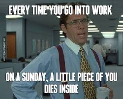 Funny Server Memes - every time you go into work on a sunday a little piece of you