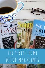 the 5 best home décor magazines contemporary charm