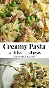 Creamy Pasta Salad Recipes by Creamy Pasta With Ham And Peas Recipe A Dish Of Daily Life