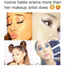 Makeup Artist Memes - noone hates ariana more than her makeup artist does efortafy