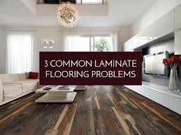 Laminate Flooring Problems How To Deal With 3 Common Laminate Flooring Problems