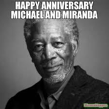 Miranda Meme - happy anniversary michael and miranda meme morgan freeman 61985