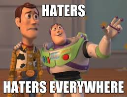 Hater Memes - haters haters everywhere buzz lightyear quickmeme