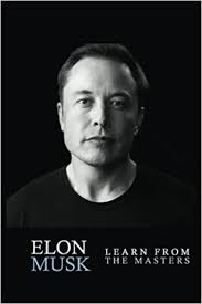 elon musk quotes about the future elon musk elon musk creativity and leadership lessons by elon musk