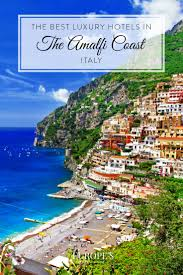 best luxury hotels on the amalfi coast italy the complete guide