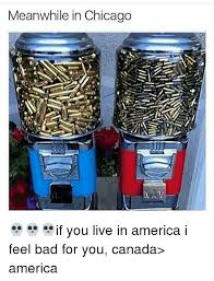Meanwhile In America Meme - meanwhile in chicago if you live in america i feel bad for you