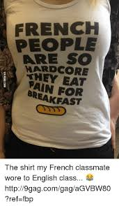 So Hardcore Meme - french people are so hardcore they eat pain for breakfast via