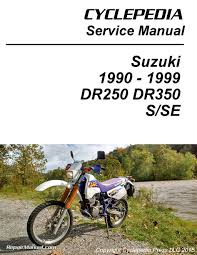 cyclepedia suzuki dr350 dr250 print motorcycle service manual 1990