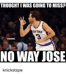 Jose Meme - thoughtiwas going to miss no way jose knickstape nba meme on