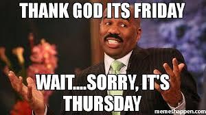 Thank God Meme - thank god its friday wait sorry it s thursday meme steve