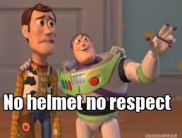 Respect Meme - meme maker no helmet no respect
