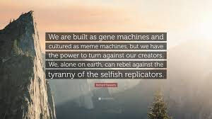 The Selfish Gene Meme - richard dawkins quote we are built as gene machines and cultured