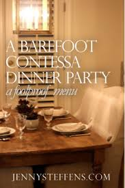 barefoot contessa dinner party jenny steffens hobick a barefoot contessa dinner party with tiny