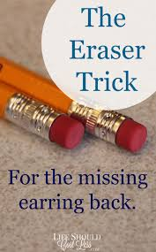 lost earring back the eraser trick for the missing earring back should cost less