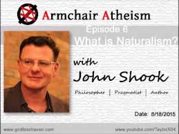 Armchair Philosopher Armchair Atheism Ep 6 What Is Naturalism With John Shook