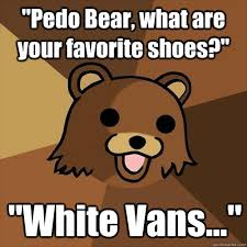 pedo bear what are your favorite shoes white vans pedobear
