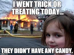 Meme Candy - what happens when you don t give out candy on halloween imgflip