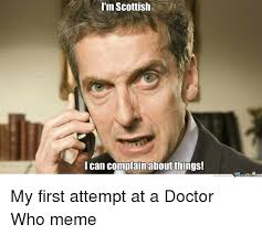 Doctor Who Meme - i m scottish i can complain about things munetenler memecen com my