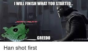 Han Shot First Meme - i will finish what you started greedo han shot first dank meme on