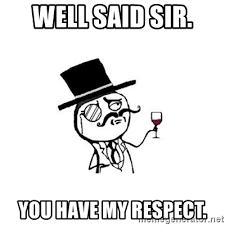 Respect Meme - well said sir you have my respect posh meme meme generator