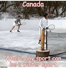 Winter Meme - canada where any sport can be a winter sport com meme on me me