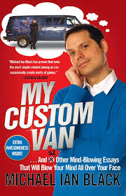 amazon com my custom van and 50 other mind blowing essays that amazon com my custom van and 50 other mind blowing essays that will blow your mind all over your face 9781439153536 michael ian black books