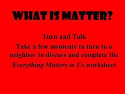 what is matter turn and talk ppt download