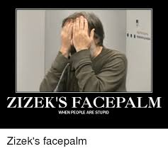 One Ring To Rule Them All Meme - zilek s facepalm when people are stupid zizek s facepalm facepalm