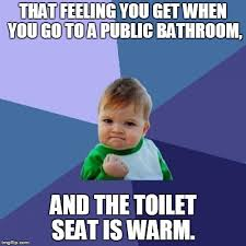 Public Bathroom Meme - that feeling you get when you go to a public bathroom and the