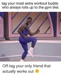 Gym Buddies Meme - 25 best memes about workout buddy workout buddy memes