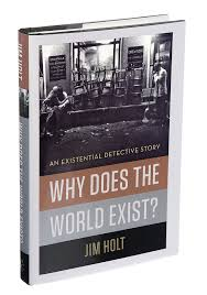 why does the world exist u0027 by jim holt the new york times
