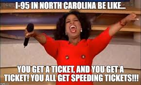 North Carolina Meme - i95 in north carolina be like you get a ticket and you get a