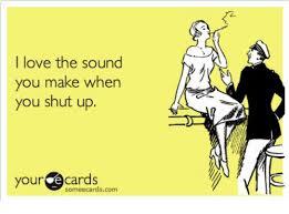 Make An Ecard Meme - i love the sound you make when you shut up your e some ecards com