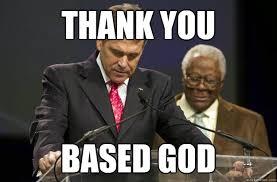 Thank You Based God Meme - based god meme 28 images based god image gallery know your meme
