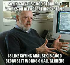 It Works Meme - saying java is good because it works on all operating systems is