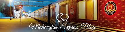 maharaja u2013 maharajas u0027 express official blog luxury train tour by
